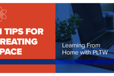 11 Tips for Creating Space – Learning from Home with PLTW