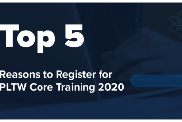 The Top Five Reasons You Should Attend PLTW Core Training