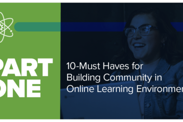 10 Must-Haves for Building Community in Online Learning Environments: Part One