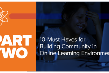 10 Must-Haves for Building Community in Online Learning Environments: Part Two