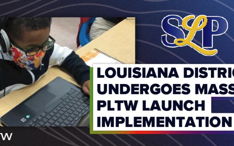 Louisiana District Undergoes Massive PLTW Launch Implementation